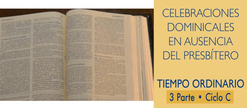Celebraciones dominicales en ausencia del presbítero. Tiempo Ordinario. III Parte. Ciclo C